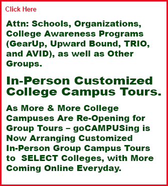 In-Person Customized College Campus Tours, As More & More College Campuses Are Re-Opening for Group Tours - goCAMPUSing is Now Arranging Customized In-Person Group Campus Tours to Select Colleges, with More Coming Online Everyday, College Awareness Program, Gear Up, Trio, Upward Bound, Avid